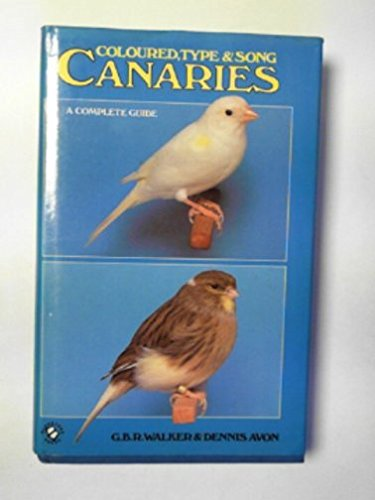 Coloured, Type and Song Canaries: A Complete Guide: Walker, G.B.R.