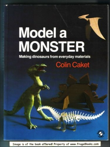 9780713716726: Model a Monster: Making Dinosaurs from Everyday Materials