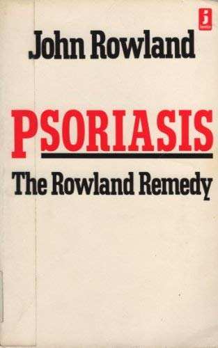 Psoriasis: The Rowland Remedy: Rowland, John