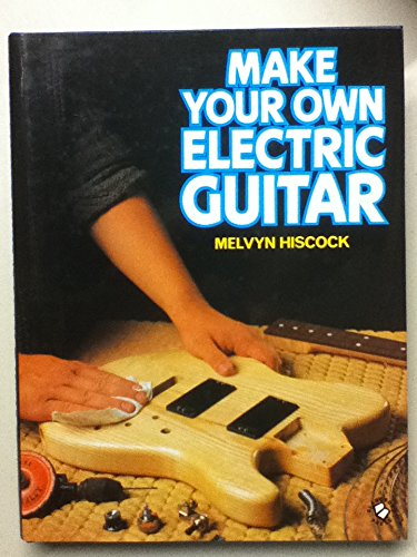 make your own electric guitar by hiscock melvyn abebooks. Black Bedroom Furniture Sets. Home Design Ideas