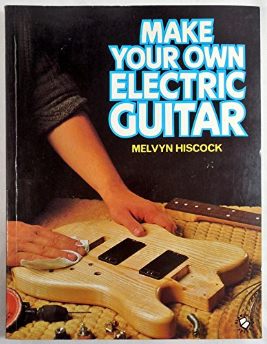 9780713717068: Make Your Own Electric Guitar