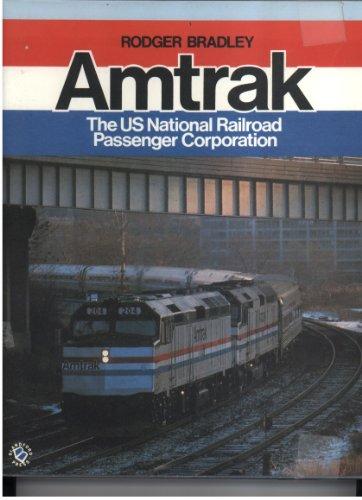 Amtrak : The US National Railroad Passenger Corporation: Bradley, Rodger