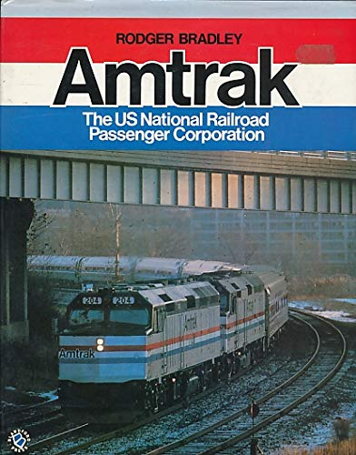 Amtrak: The Us National Railroad Passenger Corporation: Rodger Bradley