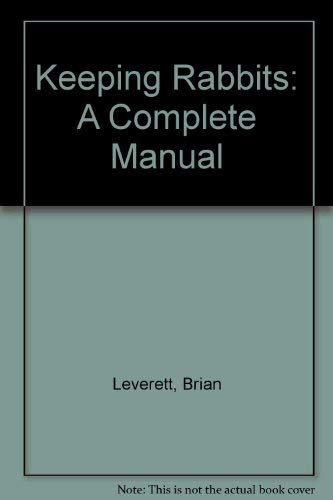 9780713718645: Keeping Rabbits: A Complete Manual