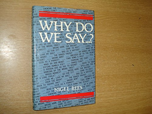 Why Do We Say.? Words and Sayings and Where They Come From