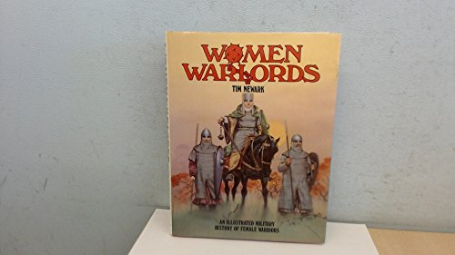 9780713719659: Women Warlords: An Illustrated Military History of Female Warriors