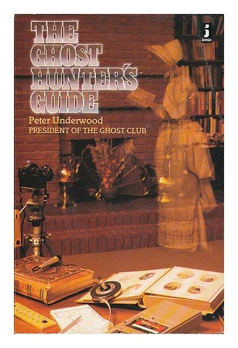 The ghost hunter's guide: Underwood, Peter