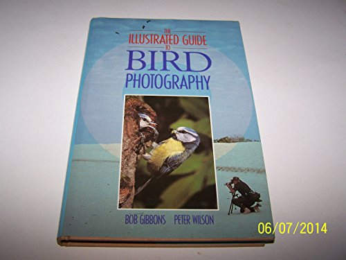 Illustrated Guide to Bird Photography: Bob Gibbons; Peter