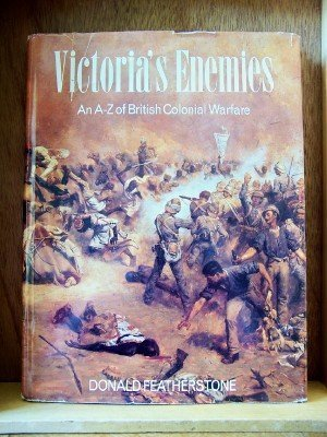 Victoria's Enemies: An A-Z of British Colonial Warfare: Featherstone, Donald