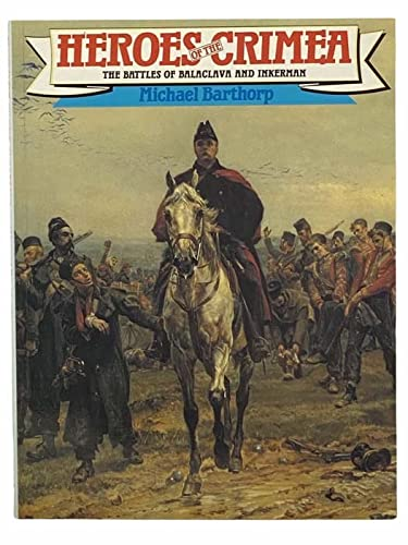 Heroes of the Crimea The Battles of: Michael Barthorp