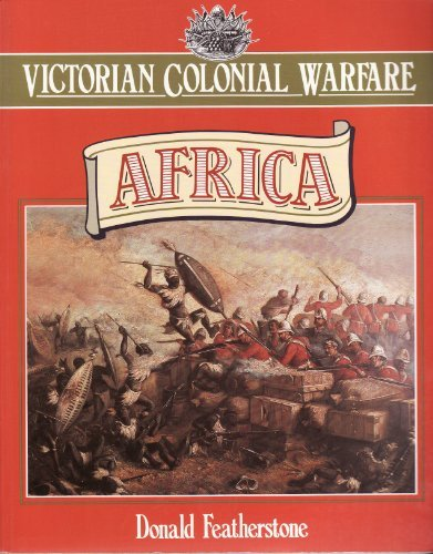 Victorian Colonial Warfare: Africa : From the Campaigns Against the Kaffirs to the South African War (9780713722567) by Featherstone, Donald