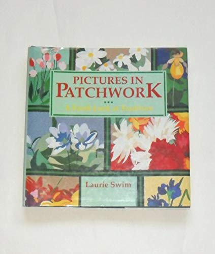 PICTURES IN PATCHWORK. A Fresh Look at Tradition.