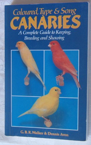 9780713723786: Coloured, Type and Song Canaries: A Complete Guide