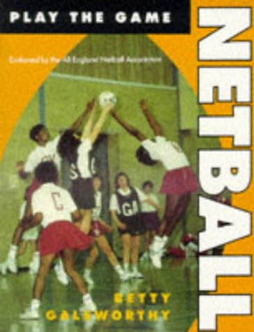 Netball (Play the Game): Galsworthy, Betty