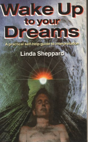 Wake Up to Your Dreams: A Practical Self-Help Guide to Interpretation