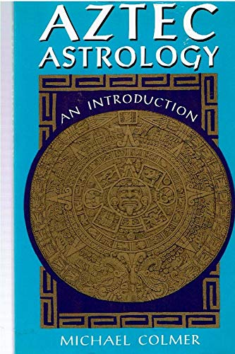 AZTEC ASTROLOGY - AN INTRODUCTION WITH AN AZTEC STONE CALENDER ON FRONT COVER