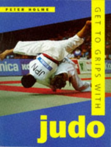 9780713725162: Get to Grips with Judo