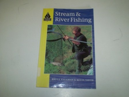 Stream and River Fishing (Fishing Library) (0713725427) by Bruce Vaughan; Kevin Smith
