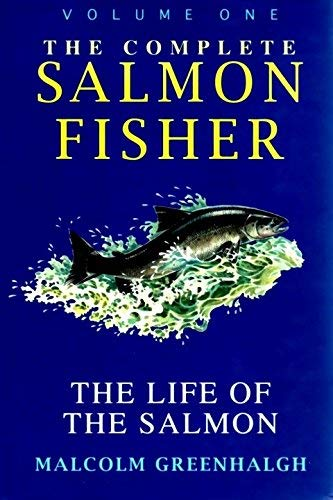 9780713725445: The Complete Salmon Fisher: The Life of the Salmon v. 1