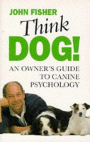 9780713725681: Think Dog! An Owners Guide to Canine Psychology