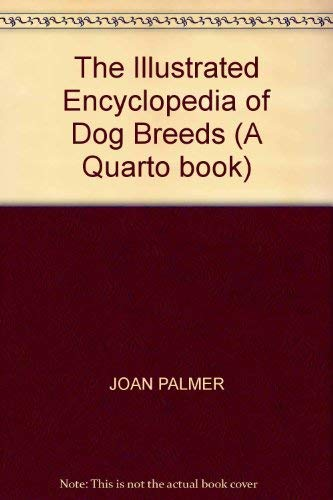 9780713725773: The Illustrated Encyclopedia of Dog Breeds (A Quarto book)