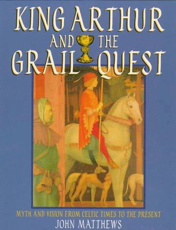 9780713725872: King Arthur and the Grail Quest: Myth and Vision from Celtic Times to the Present