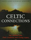 Celtic Connections The Ancient Celts Their Tradition: David James