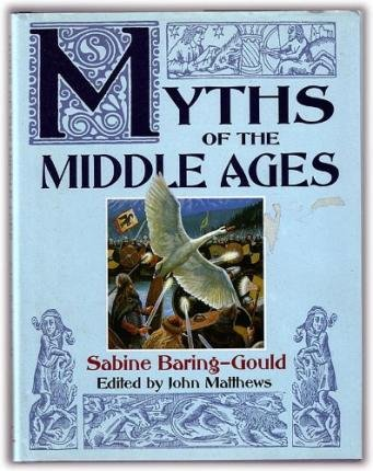 Myths of the Middle Ages: Baring-Gould, Sabine, Matthews,