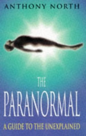 The Paranormal: A Guide to the Unexplained: North, Anthony