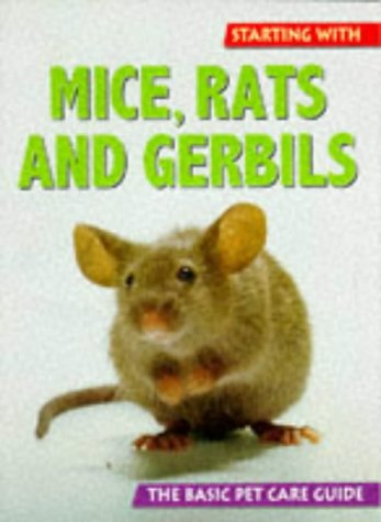 Starting With Mice, Rats and Gerbils (The Basic Pet Care Guide Series (0713726792) by Gassner, Georg; Alderton, David