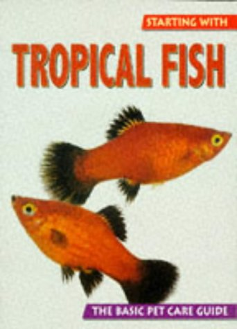 Starting With Tropical Fish (The Basic Pet Care Guide Series): Greger, Bernd, Alderton, David