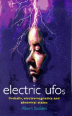 Electric Ufos: Fireballs, Electromagnetics and Abnormal States: Budden, Albert