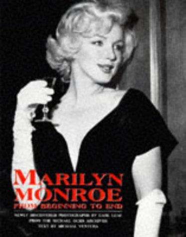9780713726862: Marilyn Monroe: From Beginning to End : Newly Discovered Photographs by Earl Leaf from the Michael Ochs Archives
