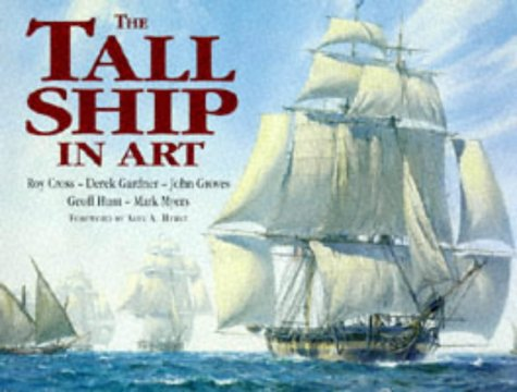 9780713726947: The Tall Ship in Art: Roy Cross, Derek Gardner, John Groves, Geoff Hunt, Mark Myers