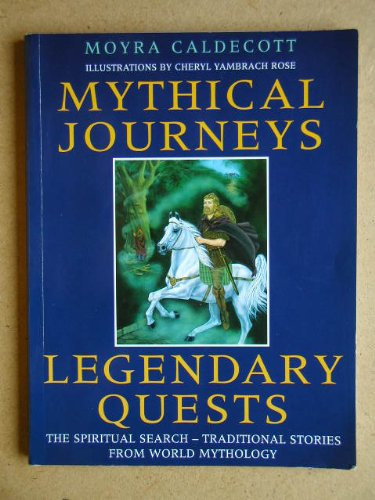 Mythical Journeys, Legendary Quests: The Spiritual Search - Traditional Stories from World ...