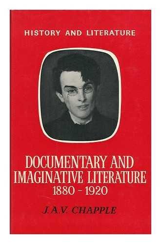 Documentary and Imaginative Literature, 1880-1920: Chapple, J.A.V.