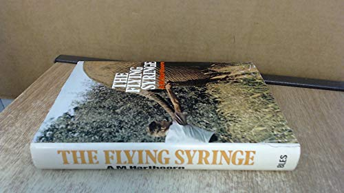 Flying Syringe: Ten Years of Immobilising Animals: Harthoorn, A.M.