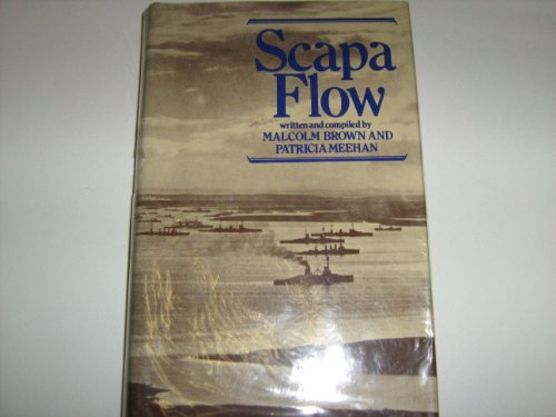 Scapa Flow: The Reminiscences of Men and Women Who Served in Scapa Flow in the Two World Wars: ...