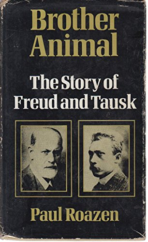Brother Animal: The Story Of Freud And Tausk - 1st Edition/1st Printing: Roazen, Paul
