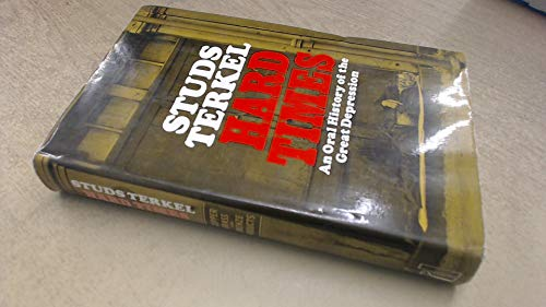 Hard Times: An Oral History of the Great Depression: Terkel, Studs