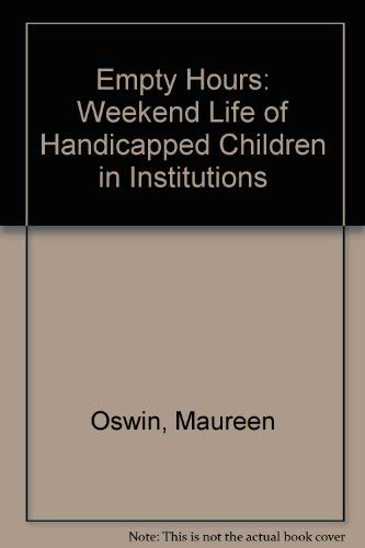 9780713902310: Empty Hours: Weekend Life of Handicapped Children in Institutions