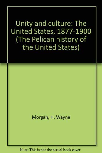 Unity and Culture. The United States 1877-1900.: Morgan, H. Wayne,