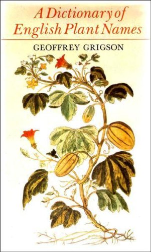 A Dictionary of English Plant Names (and some products of plants): Grigson, Geoffrey