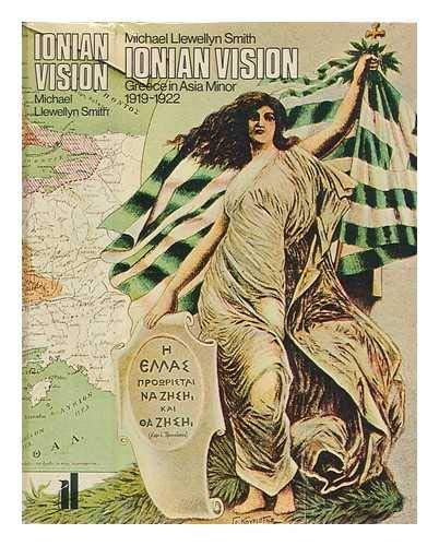Ionian Vision. Greece in Asia Minor 1919-1922.: Llewellyn Smith, Michael: