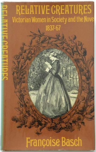 Relative Creatures : Victorian Women in Society and the Novel, 1837-67: Basch, Fran�oise