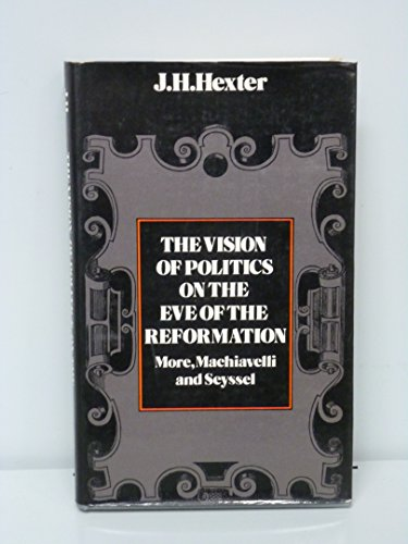 9780713905991: Vision of Politics on the Eve of the Reformation: More, Machiavelli and Seyssel