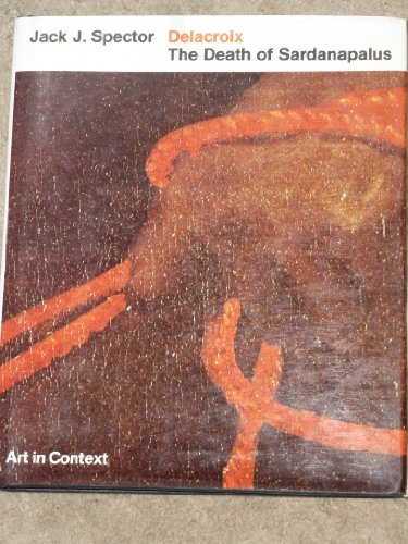Delacroix: The Death of Sardanapalus: Spector, Jack J.