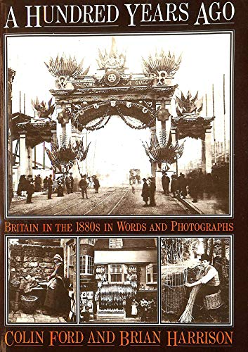 9780713909197: A Hundred Years Ago: Britain in the 1880's in Words and Photographs