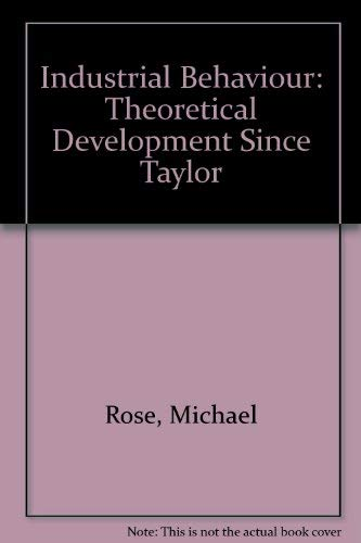 9780713909623: Industrial Behaviour: Theoretical Development Since Taylor