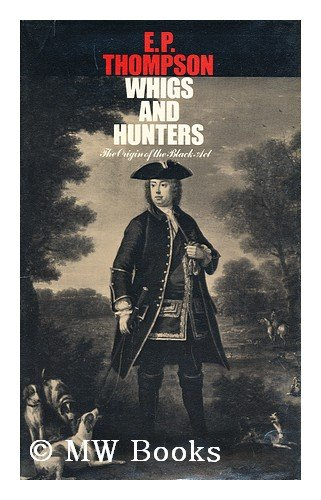 Whigs and Hunters: Origin of the Black: Thompson, E. P.